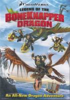 Cover image for Legend of the BoneKnapper dragon [DVD] / DreamWorks Animation ; directed by John Puglisi ; produced by Bruce Seifert ; written by Peter Steinfeld.