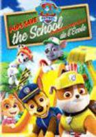 Cover image for PAW Patrol. Pups save the school [DVD] / Spin Master, PAW Productions Inc.