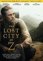 Cover image for The lost city of Z [DVD] / written for the screen & directed by James Gray ; produced by Dede Gardner, Jeremy Kleiner, Anthony Katagas, James Gray, Dale Armin Johnson ; Amazon Studios presents ; in association with MICA Entertainment and Northern Ireland Screen ; a Plan B Entertainment production ; a Keep Your Head production ; a MadRiver Pictures production ; in association with Sierra Pictures ; a James Gray film.