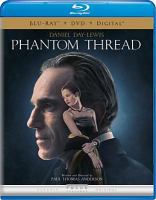 Cover image for Phantom thread [blu-ray] / written and directed by Paul Thomas Anderson ; produced by Joanne Sellar, Paul Thomas Anderson, Megan Ellison, Daniel Lupi ; a Focus Features and Annapurna Pictures presentation ; in association with Perfect World Pictures ; a Joanne Sellar/Ghoulardi Film Company production.