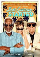Cover image for Just getting started [DVD] / Broad Green Pictures presents ; in association with Entertainment One Features ; an Endurance Media/Gerber Pictures production ; produced by Bill Gerber, Steve Richards ; written and directed by Ron Shelton.