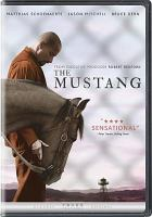 Cover image for The mustang [DVD] / Focus Features presents ; a Légende production in French Belgian co-production with France 3 Cinema, Anima Films, Nexus Factory, Umedia, Mact Productions, C2M Productions ; in association with Ufund with the participation of Canal+, Cine+ and France Télévisions ; produced by Ilan Goldman ; screenplay by Laure de Clermont-Tonnerre, Mona Fastvold, Brock Norman Brock ; directed by Laure de Clermont-Tonnerre.