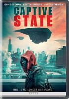 Cover image for Captive state [DVD] / Participant Media presents; a Lightfuse & Gettaway production ; produced by David Crockett, Rupert Wyatt ; written by Erica Beeney & Rupert Wyatt ; directed by Rupert Wyatt.