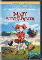 Cover image for Mary and the witch's flower [DVD] / GKids ; Altitude ; Nippon TV Movies ; Studio Ponoc ; directed by Hiromasa Yonebayashi ; producer, Yoshiaki Nishimura ;  screenplay by Riko Sakaguchi and Hiromasa Yonebayashi ; [English-language] director, Giles New ; English-language screenplay adaptation by David Freedman & Lynda Freedman ; [English-language] producer, Geoffrey Wexler ; a Studio Ponoc film.