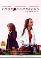 Cover image for Thoroughbreds [DVD] / Focus Features presents in association with June Pictures ; a June Pictures/B Story production ; in association with Big Indie Pictures ; produced by Kevin J. Walsh, Nat Faxon, Jim Rash, Andrew Duncan, Alex Saks ; written and directed by Cory Finley.
