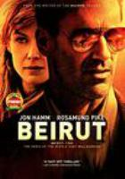 Cover image for Beirut [DVD] / a Radar Pictures production, a ShivHans production; produced by Mike Weber [and three others] ; written by Tony Gilroy ; directed by Brad Anderson.