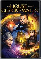 Cover image for The house with a clock in its walls [DVD] / Amblin Entertainment and Reliance Entertainment present ; a Mythology Entertainment production ; produced by Bradley J. Fischer, James Vanderbilt, Eric Kripke ; screenplay by Eric Kripke ; directed by Eli Roth.