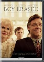Cover image for Boy erased [DVD] / Focus Features presents ; produced by Kerry Kohansky-Roberts, Steve Golin, Joel Edgerton ; written for the screen and directed by Joel Edgerton.