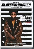 Cover image for Blackkklansman [DVD] / Focus Features and Legendary Pictures present ; produced by Sean McKittrick [and five others] ; written by Charlie Wachtel, David Rabinowitz, Kevin Wilmont and Spike Lee ; directed by Spike Lee.