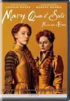 Cover image for Mary Queen of Scots [DVD] / [produced by Tim Bevan, Eric Fellner, Debra Hayward ; screenplay by Beau Willimon] ; directed by Josie Rourke.