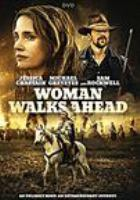 Cover image for Woman walks ahead [DVD] / writer, Steven Knight ; producers, Edward Zwick [and four others] ; director, Susanna White.