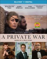 Cover image for A private war [blu-ray] / Aviron Pictures presents in association with Tri G and the Fyzz Facility ; a Kamala Films, Thunder Road Films, Savvy Media Holdings, Denver & Delilah Films production ; produced by Basil Iwanyk, Marissa McMahon, Matthew George, Matthew Heineman, Charlize Theron ; written by Arash Amel ; directed by Matthew Heineman.
