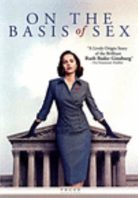 Cover image for On the basis of sex [DVD] / Participant Media presents in association with Alibaba Pictures ; produced by Robert Cort ; written by Daniel Stiepleman ; directed by Mimi Leder.