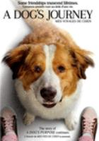 Cover image for A dog's journey [DVD] / Amblin Entertainment and Reliance Entertainmant present ; in association with Walden Media, Alibaba Pictures ; a Pariah production ; produced by Gavin Polone ; screenplay by W. Bruce Cameron & Cathryn Michon and Maya Forbes & Wally Wolodarsky ; directed by Gail Mancuso.