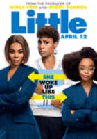 Cover image for Little [DVD] / Universal Pictures and Legendary Pictures present ; in association with Perfect World Pictures ; a Will Packer Productions production ; directed by Tina Gordon ; screenplay by Tracy Oliver and Tina Gordon ; story by Tracy Oliver ; produced by Will Packer, Kenya Barris, James Lopez.