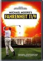 Cover image for Fahrenheit 11/9 [DVD] / Midwestern Films presents ; in association with Briarcliff Entertainment ; a Dog Eat Dog Films production ; produced by Carl Deal, Meghan O'Hara ; written, produced and directed by Michael Moore.