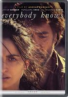 Cover image for Everybody knows [DVD] / Focus Features presents in association with Memento Films ; a Memento Films production ; Morena Films and Lucky Red production ; produced by Alexandre Mallet-Guy and Alvaro Longoria ; written and directed by Asghar Farhadi.