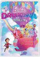 Cover image for Barbie Dreamtopia. Festival of fun [DVD] / Mattel Creations presents ; written by Kate Boutilier, Joan Considine Johnson, Donna Logan, David Rosenberg ; directed by Eran Lazar.