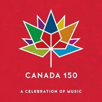 Cover image for Canada 150: A celebration of music [compact disc].