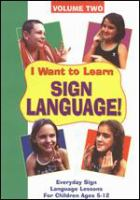 Cover image for I want to learn sign language. Volume 2 [DVD] : everyday sign language lessons for children ages 5-12 / written, produced, and directed by Bruce Moody and Dan Sperling.