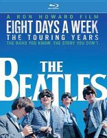 Cover image for Eight days a week [blu-ray]  : the touring years / a Ron Howard film ; produced by White House Pictures & Imagine Entertainment.