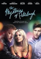 Cover image for The mysteries of Pittsburgh [DVD] / Phase 4 Films Inc. and Groundswell Productions present in association with Sherezade Films and Visitor Pictures a film by Rawson Marshall Thurber ; produced by Michael London [and others] ; written for the screen and directed by Rawson Marshall Thurber.