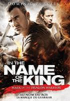 Cover image for In the name of the king : mark of the dragon warrior / producer, Daniel Clarke ; written by Joel Ross ; directed by Uwe Boll.