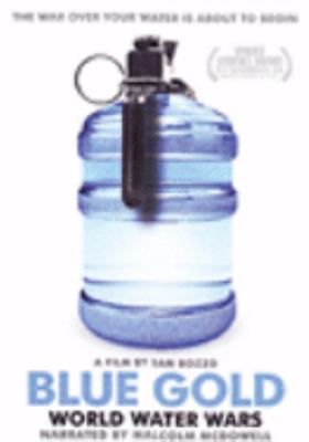 Cover image for Blue gold [DVD] : world water wars / filmaker, Sam Bozzo and executive producer, Mark Achbar.