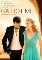 Cover image for Cairo time [DVD] = Souvenirs du Caire V.F. / Mongrel Media presents a Foundry Films/Samson Films production ; a Ruba Nadda film ; produced by Daniel Iron, David Collins ; written and directed by Ruba Nadda.