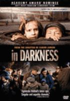 Cover image for In darkness [DVD] = Sous terre / director Agnieszka Holland ; producers, Steffen Reuter ... [et al.] ; screenplay David F. Shamoon.