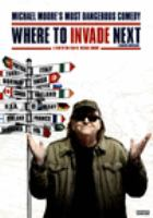Cover image for Where to invade next [DVD] / director, Michael Moore.