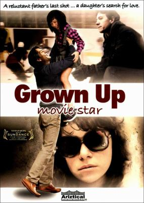 Cover image for Grown up movie star [DVD] / Harold Greenberg Fund ; Pope Productions ; producers, Jill Knox-Gosse [and others] ; written & directed by Adriana Maggs.