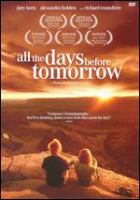 Cover image for All the days before tomorrow [DVD] / a Kangoo Films production ; produced by Fran©ʹois Dompierre and Kevin Leydon ; written and directed by Fran©ʹois Dompierre.
