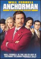 Cover image for Anchorman [DVD] : the legend of Ron Burgundy / Dreamworks Pictures presents an Apatow production ; director of photography, Thomas Ackerman ; executive producers, Shauna Robertson, David O. Russell ; produced by Judd Apatow ; written by Will Ferrell & Adam McKay ; directed by Adam McKay.