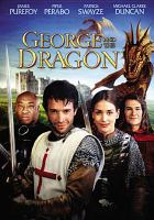 Cover image for George and the dragon [DVD] / MDP Worldwide presents an Apollomedia, Carousel Film Company and Ravenhouse Entertainment co-production with the support of Film Fund Luxembourg and Great British Films in association with Investing in Enterprise, Ltd. ; produced by Romain Schroeder and Todd Moyer ; written by Tom Reeve and Michael Burks ; directed by Tom Reeve.