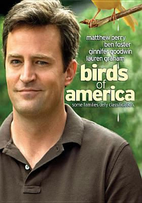 Cover image for Birds of America [DVD] / Plum Pictures presents in association with Hart-Lunsford Pictures an Ideal Partners production in association with Hanson-Allen Films and Accomplice Films, a film by Craig Lucas ; producer, Jana Edelbaum ; producers, Daniela Taplin Lundberg, Galt Neiderhoffer, Celine Rattray ; written by Elyse Friedman ; directed by Craig Lucas.