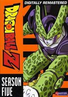 Cover image for Dragon Ball Z. Season five [DVD] / Bird Studio/Shueisha ; original Japanese version: original author, Akira Toriyama ; produced by Toei Animation Co., Ltd. ; English version: FUNimation Productions, Ltd. ; producers, Daniel Cocanougher, Barry Watson.