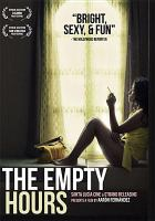Cover image for The empty hours [DVD] / written, producted and directed, Aarón Fernández.