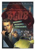 Cover image for The blob [DVD] / a Paramount release ; a Tonylyn production ; Valley Forge Films ; screenplay by Theodore Simonson and Kate Phillips ; produced by Jack H. Harris ; directed by Irvin S. Yeaworth, Jr.