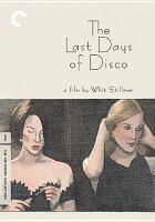 Cover image for The last days of disco [DVD] / Universal ; Focus Features ; Westerly Films ; Castle Rock Entertainment ; executive producer, John Sloss ; co-producers, Cecilia Kate Roque, Edmon Roch ; cinematography by John Thomas ; written, produced & directed by Whit Stillman.