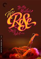 Cover image for The rose [DVD] / 20th Century Fox ; a Marvin Worth/Aaron Russo production ; a Mark Rydell film ; executive producer, Tony Ray ; screenplay by Bill Kerby, Bo Goldman ; story by Bill Kerby ; produced by Marvin Worth and Aaron Russo ; directed by Mark Rydell.