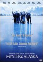 Cover image for Mystery, Alaska [DVD] / Hollywood Pictures present a Baldwin/Cohen-Rocking Chair production ; a Jay Roach film ; produced by David E. Kelley and Howard Baldwin ; written by David E. Kelley & Sean O'Byrne ; directed by Jay Roach.