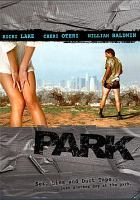 Cover image for Park [DVD] / written and directed by Kurt Voelker ; produced by Dana M. Jackson ; executive producers, Michael L. Thomas, Bucky Lyon, Harry Jackson.