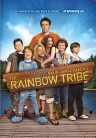 Cover image for The rainbow tribe [DVD] / International Production Company presents ; produced by Daniel Frisch, Philip Waley, Ryan Westheimer ; screenplay by Daniel Frisch ; directed by Christopher R. Watson.
