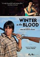 Cover image for Winter in the blood [DVD] / Ranchwater Films presents ; in association with Kitefliers Studios ; produced by Susan Kirr ; produced by Andrew & Alex Smith ; written by Andrew & Alex Smith and Ken White ; directed by Andrew & Alex Smith ; a Ranchwater Films production ; produced in association with Longhouse Media.