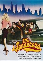 Cover image for The wanderers [DVD] / Film Finance Group presents ; a Martin Ransohoff production ; a Philip Kaufman film ; screenplay by Rose Kaufman and Philip Kaufman ; produced by Martin Ransohoff ; directed by Philip Kaufman.