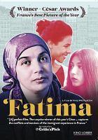 Cover image for Fatima [DVD] / Yasmina et Philippe Faucon présentent une coproduction France-Canada ; Istiqlal Films ; Arte France cinéma ; Rhône-Alpes cinéma ; Possibles Média ; réalisé par Philippe Faucon.
