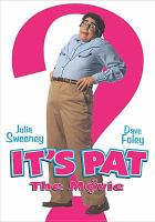 Cover image for It's Pat, the movie [DVD] / director, Adam Bernstein.