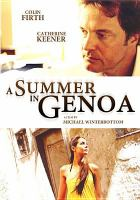 Cover image for A summer in genoa [DVD] / Film4 ; UK Film Council ; Aramid Entertainment ; Hanway Films ; Revolution Films ; produced by Andrew Eaton ; screenplay by Laurence Coriat, Michael Winterbottom ; directed by Michael Winterbottom.
