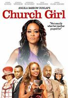 Cover image for Church girl [DVD] / Swirl Films ; produced by Angela Barrow-Dunlap, Eric Tomosunas ; written by Angela Barrow-Dunlap ; directed by Reuben Yabuku.